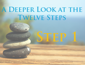 Step 1 - A Deeper Look at the Twelve Steps
