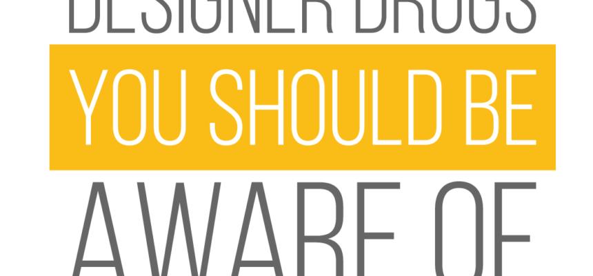 Designer Drugs You Should Be Aware Of